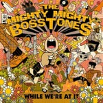 The Mighty Mighty Bosstones, While We're at It