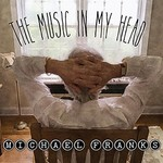 Michael Franks, The Music In My Head