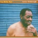 Junior Kimbrough, You Better Run: The Essential Junior Kimbrough mp3