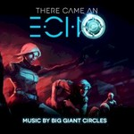 Big Giant Circles, There Came an Echo