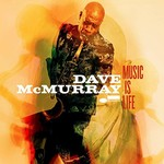 Dave McMurray, Music Is Life