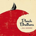 Punch Brothers, All Ashore