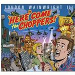 Loudon Wainwright III, Here Come the Choppers!