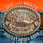 Aaron Watson, Live At The World's Biggest Rodeo Show