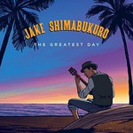 Jake Shimabukuro, The Greatest Day