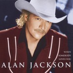 Alan Jackson, When Somebody Loves You