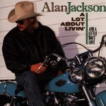 Alan Jackson, A Lot About Livin' (And a Little 'bout Love)