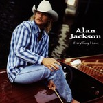 Alan Jackson, Everything I Love