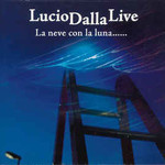Lucio Dalla, Lucio Dalla Live - La Neve Con La Luna......