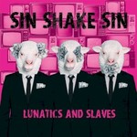 Sin Shake Sin, Lunatics And Slaves