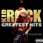 Kid Rock, Greatest Hits: You Never Saw Coming