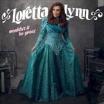 Loretta Lynn, Wouldn't It Be Great