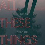 Thomas Dybdahl, All These Things