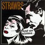 Strawbs, Don't Say Goodbye