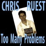 Chris Ruest, Too Many Problems mp3
