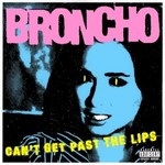 Broncho, Can't Get Past the Lips
