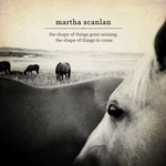 Martha Scanlan, The Shape Of Things Gone Missing, The Shape Of Things To Come mp3