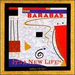 Tom Barabas, It's a New Life