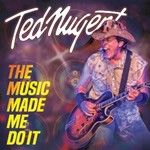 Ted Nugent, The Music Made Me Do It mp3