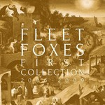 Fleet Foxes, First Collection: 2006-2009