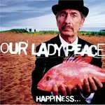 Our Lady Peace, Happiness... Is Not a Fish That You Can Catch
