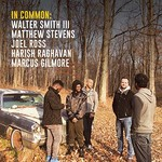 Walter Smith III, Matthew Stevens, Joel Ross, Harish Raghavan & Marcus Gilmore, In Common