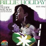 Billie Holiday, Billie Holiday with Teddy Wilson And His Orchestra 1935-1942