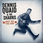 Dennis Quaid & The Sharks, Out Of The Box