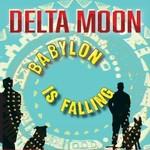 Delta Moon, Babylon Is Falling