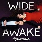 Rosedale, Wide Awake