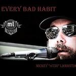 Mickey Lamantia, Every Bad Habit