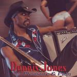 Dennis Jones, Pleasure & Pain