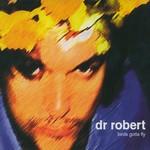 Dr. Robert, Birds Gotta Fly