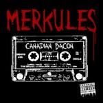 Merkules, Canadian Bacon