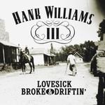 Hank Williams III, Lovesick, Broke & Driftin'