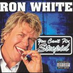 Ron White, You Can't Fix Stupid