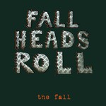 The Fall, Fall Heads Roll