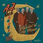 A.J. & The Rockin Trio, Howlin' at the Moon