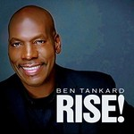 Ben Tankard, Rise!