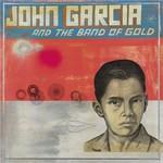 John Garcia, John Garcia and The Band of Gold