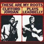 Clifford Jordan, These Are My Roots: Clifford Jordan Plays Leadbelly