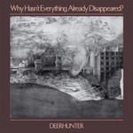 Deerhunter, Why Hasn't Everything Already Disappeared?