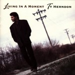 Ty Herndon, Living in a Moment
