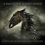 A Pale Horse Named Death, When the World Becomes Undone