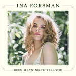 Ina Forsman, Been Meaning To Tell You