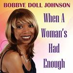 """Bobbye """"Doll"""" Johnson, When a Woman's Had Enough"""