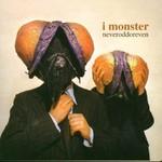 I Monster, Neveroddoreven