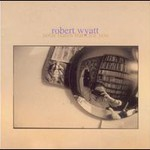 Robert Wyatt, Solar Flares Burn For You