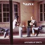 Yazoo, Upstairs at Eric's