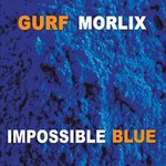 Gurf Morlix, Impossible Blue